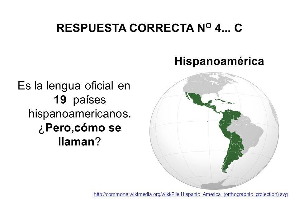 RESPUESTA CORRECTA N O 4...C Es la lengua oficial en 19 países hispanoamericanos.