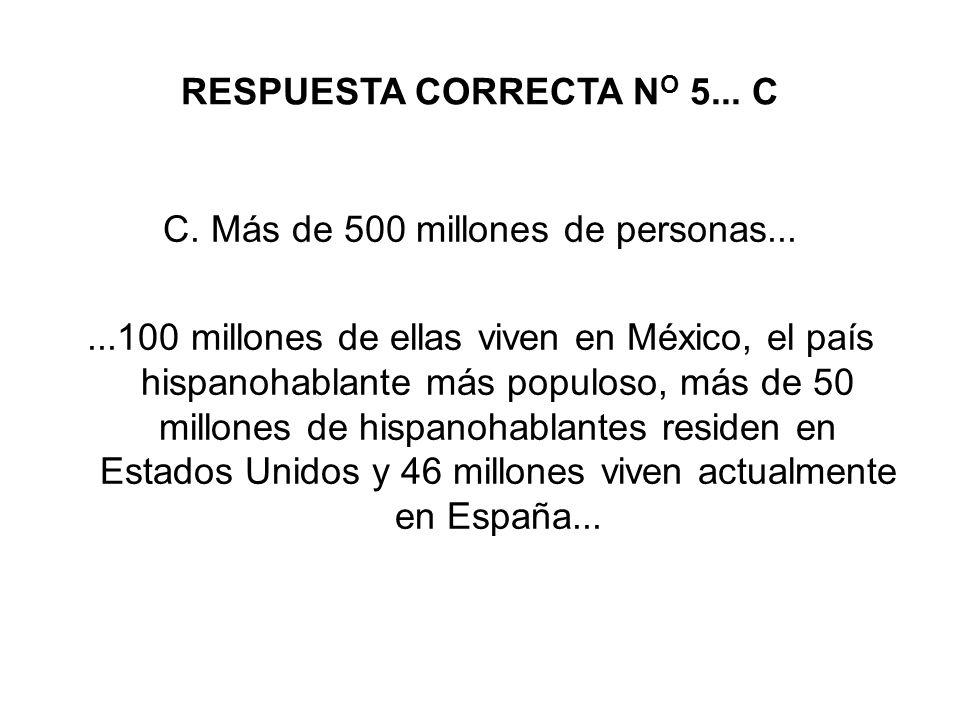 RESPUESTA CORRECTA N O 5...C C.