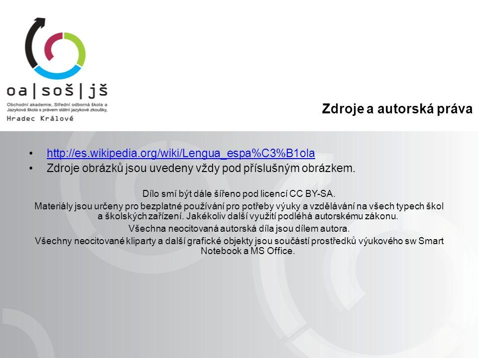 Zdroje a autorská práva http://es.wikipedia.org/wiki/Lengua_espa%C3%B1ola Zdroje obrázků jsou uvedeny vždy pod příslušným obrázkem.