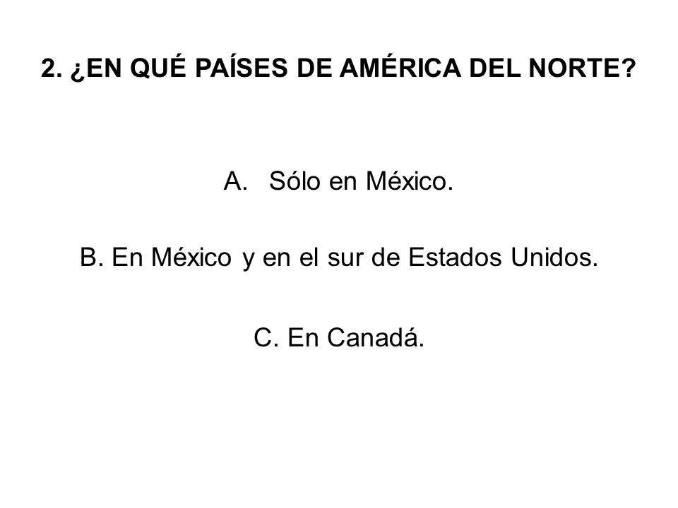 2.¿EN QUÉ PAÍSES DE AMÉRICA DEL NORTE. A.Sólo en México.