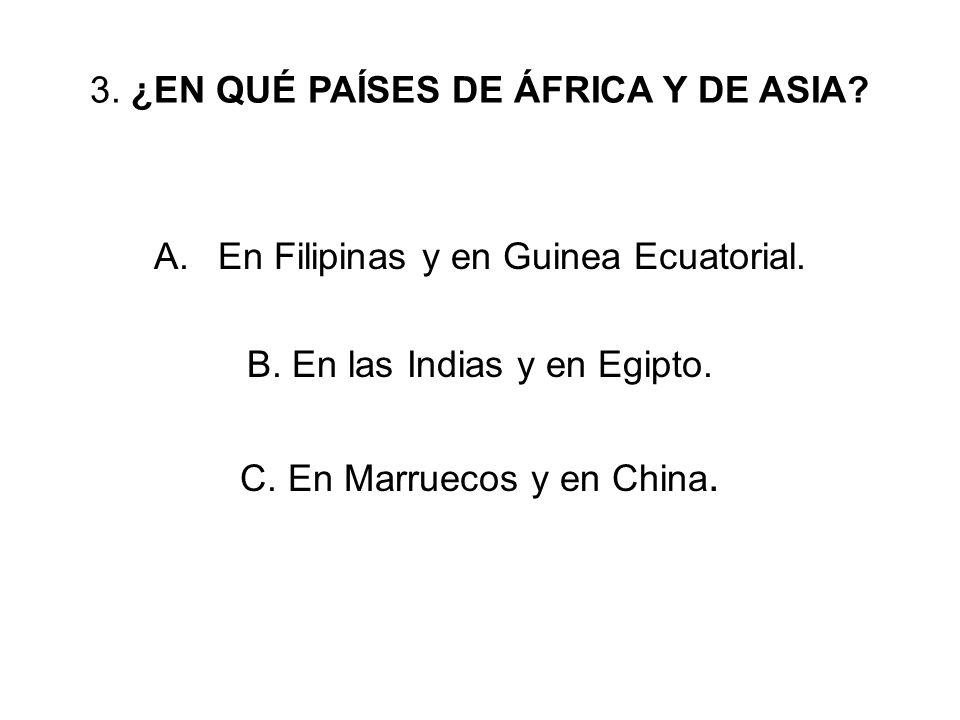 RESPUESTA CORRECTA N O 3...A En Filipinas y en Guinea Ecuatorial se hablan lenguas criollas, basadas en el español.