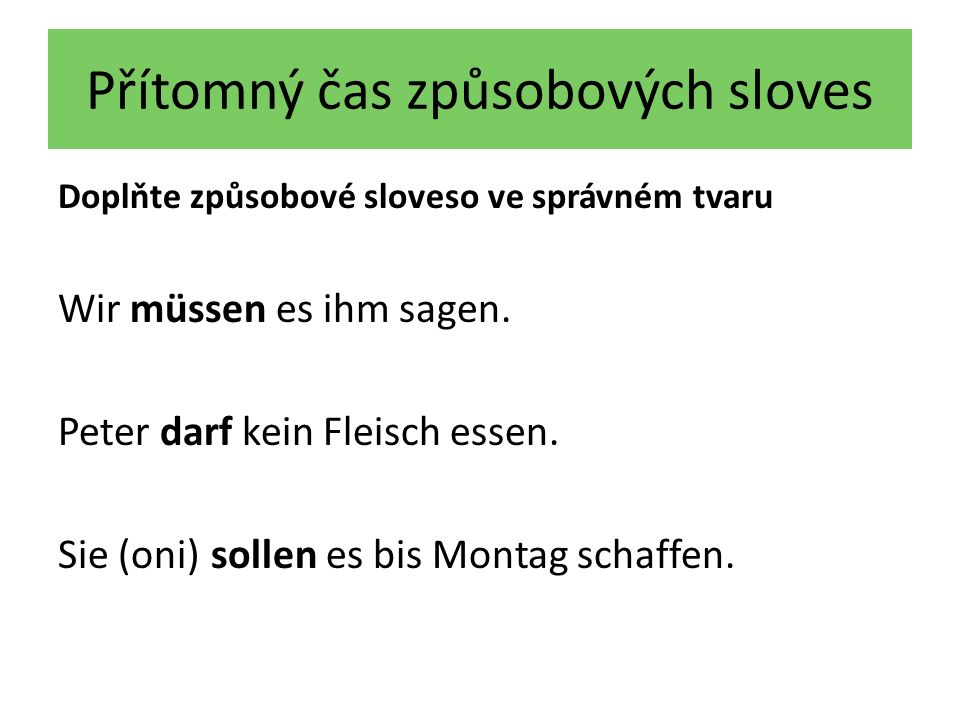 Přítomný čas způsobových sloves Doplňte způsobové sloveso ve správném tvaru Wir müssen es ihm sagen.