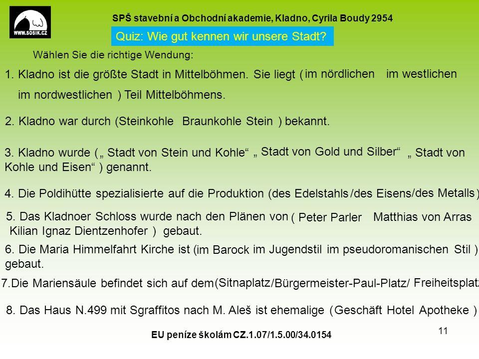 SPŠ stavební a Obchodní akademie, Kladno, Cyrila Boudy 2954 EU peníze školám CZ.1.07/1.5.00/34.0154 11 Quiz: Wie gut kennen wir unsere Stadt.