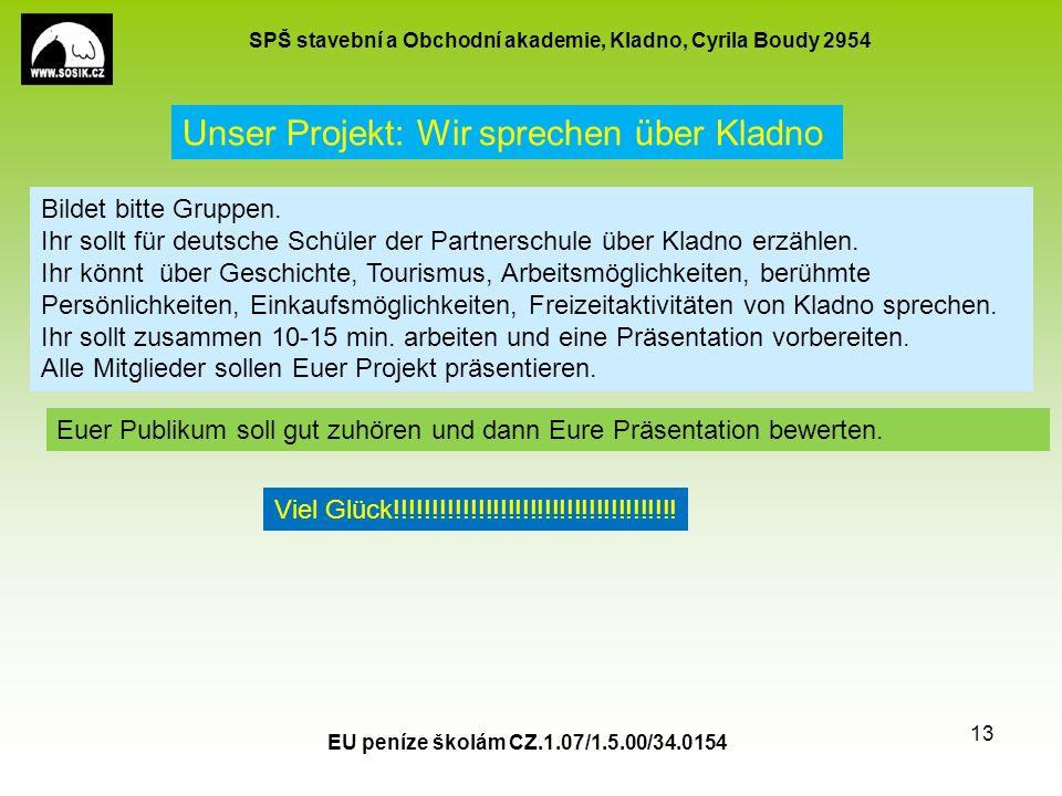 SPŠ stavební a Obchodní akademie, Kladno, Cyrila Boudy 2954 EU peníze školám CZ.1.07/1.5.00/34.0154 13 Unser Projekt: Wir sprechen über Kladno Bildet bitte Gruppen.