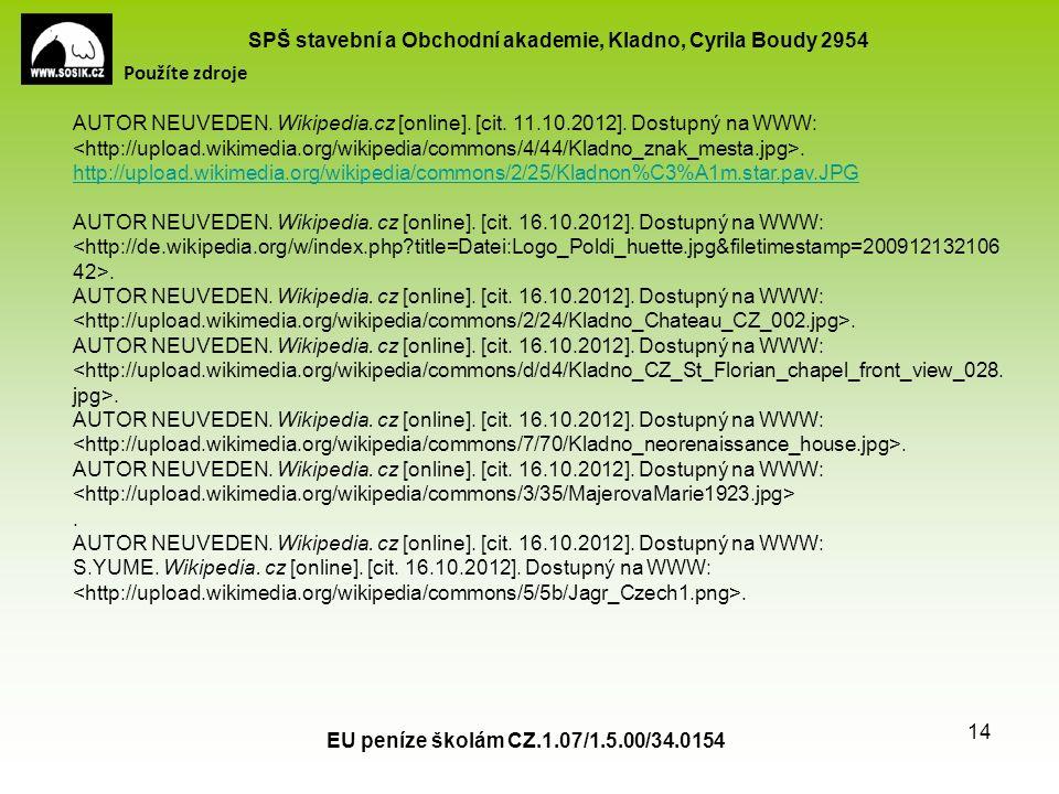 SPŠ stavební a Obchodní akademie, Kladno, Cyrila Boudy 2954 EU peníze školám CZ.1.07/1.5.00/34.0154 14 Použíte zdroje AUTOR NEUVEDEN.