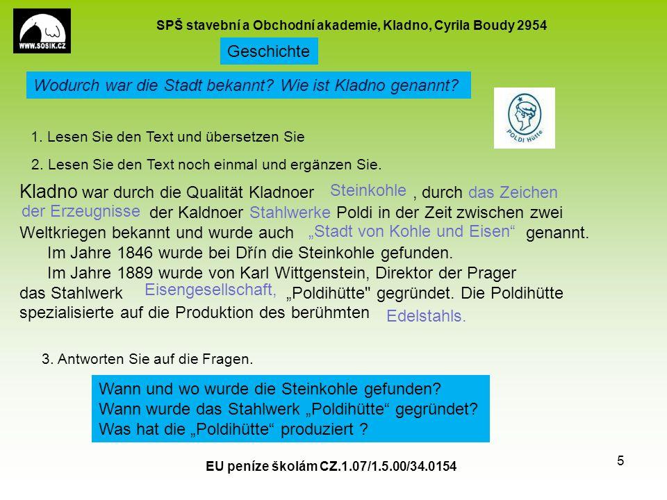 SPŠ stavební a Obchodní akademie, Kladno, Cyrila Boudy 2954 EU peníze školám CZ.1.07/1.5.00/34.0154 5 Kladno war durch die Qualität Kladnoer, durch das Zeichen der Kaldnoer Stahlwerke Poldi in der Zeit zwischen zwei Weltkriegen bekannt und wurde auch genannt.