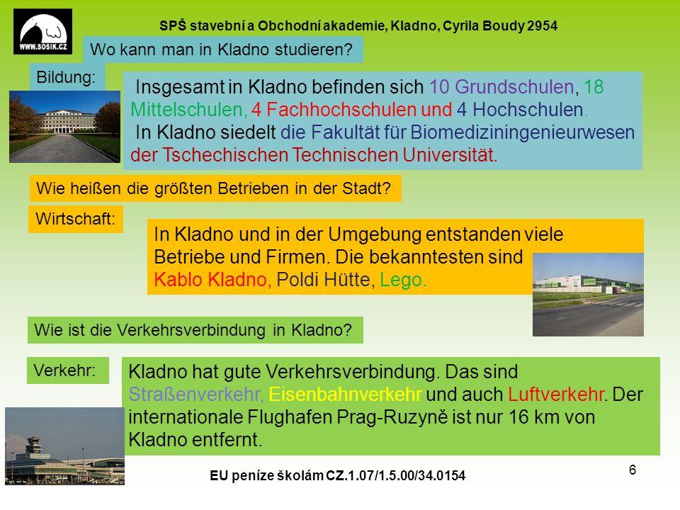 SPŠ stavební a Obchodní akademie, Kladno, Cyrila Boudy 2954 EU peníze školám CZ.1.07/1.5.00/34.0154 6 Insgesamt in Kladno befinden sich 10 Grundschulen, 18 Mittelschulen, 4 Fachhochschulen und 4 Hochschulen.