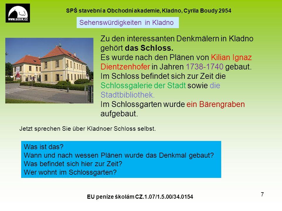 SPŠ stavební a Obchodní akademie, Kladno, Cyrila Boudy 2954 EU peníze školám CZ.1.07/1.5.00/34.0154 7 Sehenswürdigkeiten in Kladno Zu den interessanten Denkmälern in Kladno gehört das Schloss.