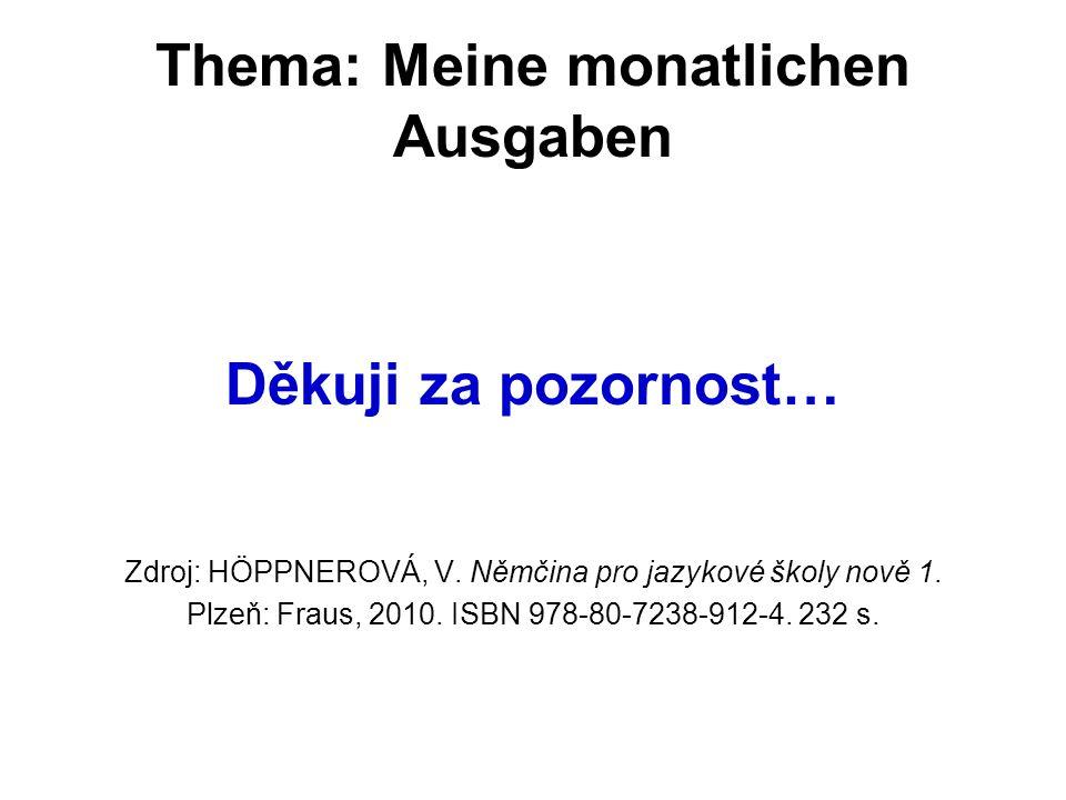 Thema: Meine monatlichen Ausgaben Děkuji za pozornost… Zdroj: HÖPPNEROVÁ, V.