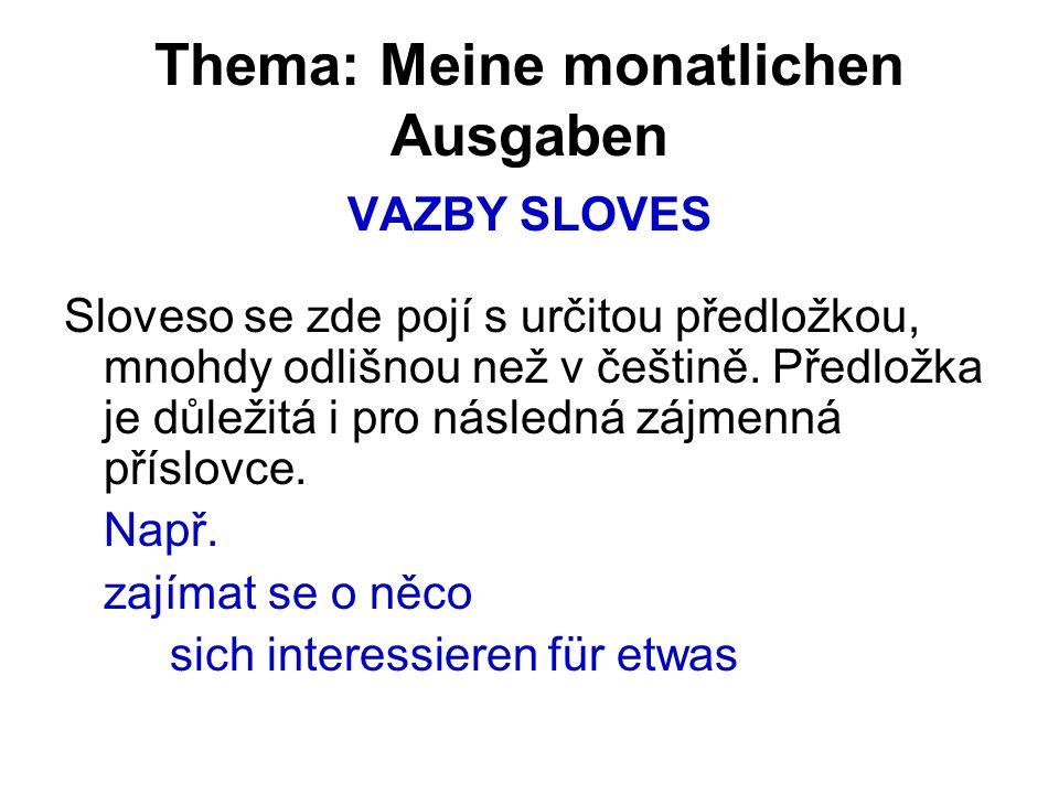 Thema: Meine monatlichen Ausgaben VAZBY SLOVES Sloveso se zde pojí s určitou předložkou, mnohdy odlišnou než v češtině.