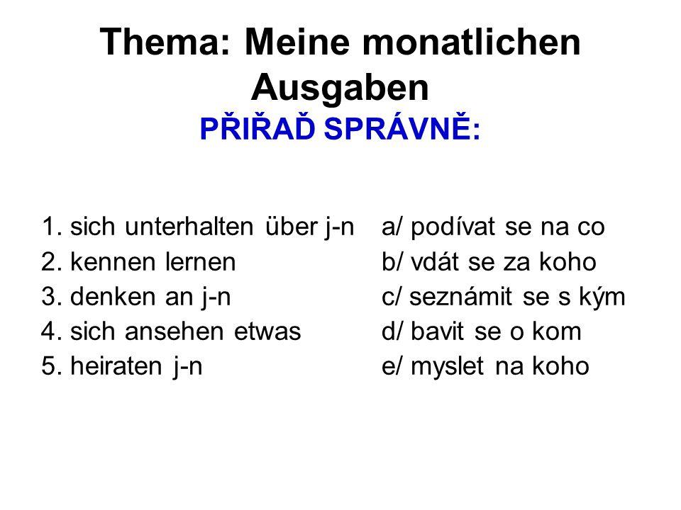 Thema: Meine monatlichen Ausgaben SPRÁVNÉ ŘEŠENÍ: 1.d) 2.c) 3.e) 4.a) 5.b)