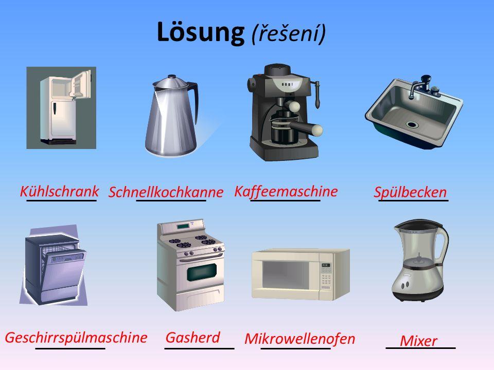 Lösung (řešení) Kühlschrank Schnellkochkanne Kaffeemaschine Spülbecken Geschirrspülmaschine Gasherd Mikrowellenofen Mixer