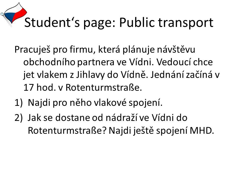 Student's page: Public transport Pracuješ pro firmu, která plánuje návštěvu obchodního partnera ve Vídni. Vedoucí chce jet vlakem z Jihlavy do Vídně.