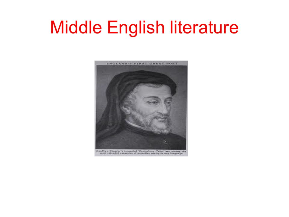 12th – 15th century Printing press – William Caxton Middle English, French, Latin religious literature courtly love Arthurian literature Geoffrey Chaucer