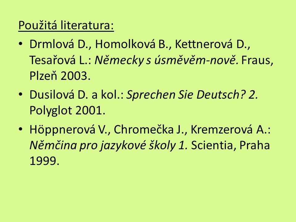Použitá literatura: Drmlová D., Homolková B., Kettnerová D., Tesařová L.: Německy s úsměvěm-nově. Fraus, Plzeň 2003. Dusilová D. a kol.: Sprechen Sie