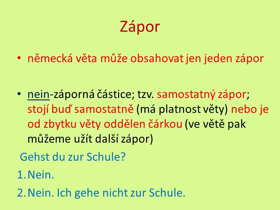 Zápor německá věta může obsahovat jen jeden zápor nein-záporná částice; tzv. samostatný zápor; stojí buď samostatně (má platnost věty) nebo je od zbyt