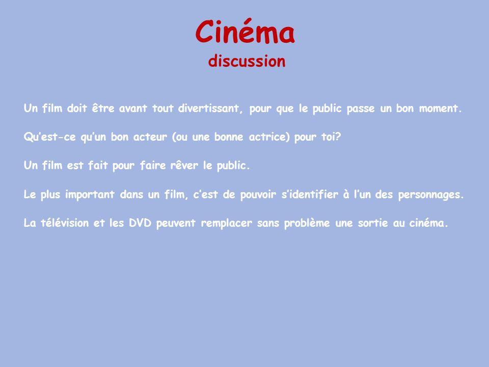 Cinéma Un film doit être avant tout divertissant, pour que le public passe un bon moment. Qu'est-ce qu'un bon acteur (ou une bonne actrice) pour toi?