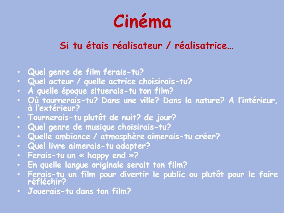 Cinéma Si tu étais réalisateur / réalisatrice… Quel genre de film ferais-tu? Quel acteur / quelle actrice choisirais-tu? A quelle époque situerais-tu