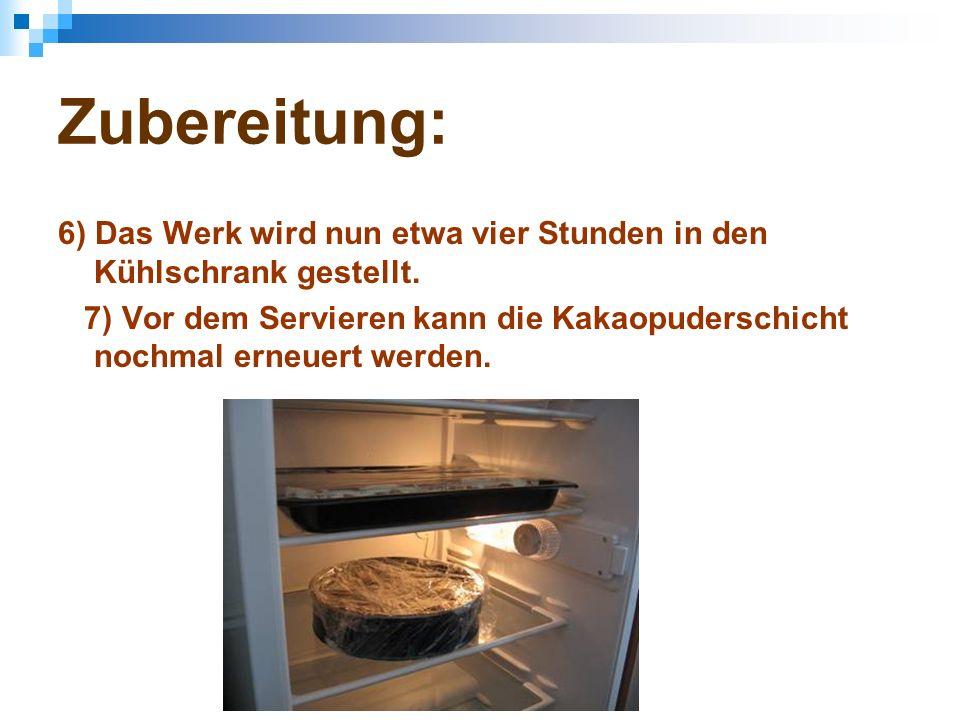 Zubereitung: 6) Das Werk wird nun etwa vier Stunden in den Kühlschrank gestellt.
