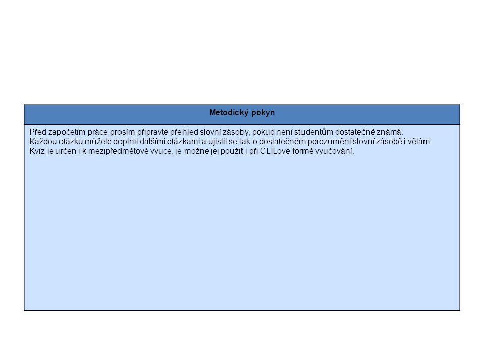 Metodický pokyn Před započetím práce prosím připravte přehled slovní zásoby, pokud není studentům dostatečně známá.