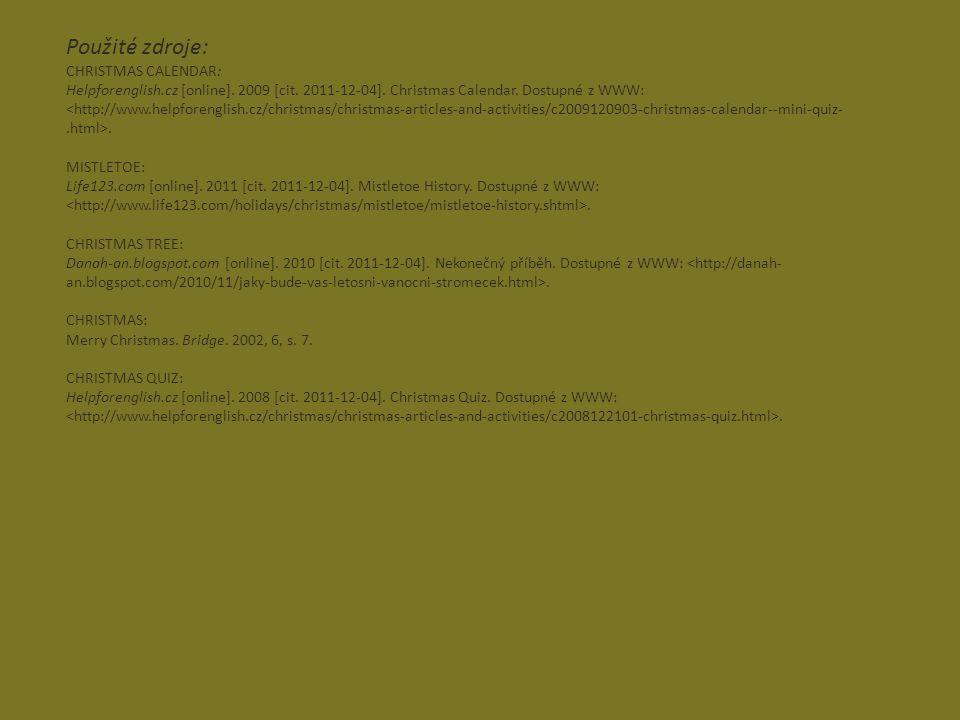 Použité zdroje: CHRISTMAS CALENDAR: Helpforenglish.cz [online]. 2009 [cit. 2011-12-04]. Christmas Calendar. Dostupné z WWW:. MISTLETOE: Life123.com [o