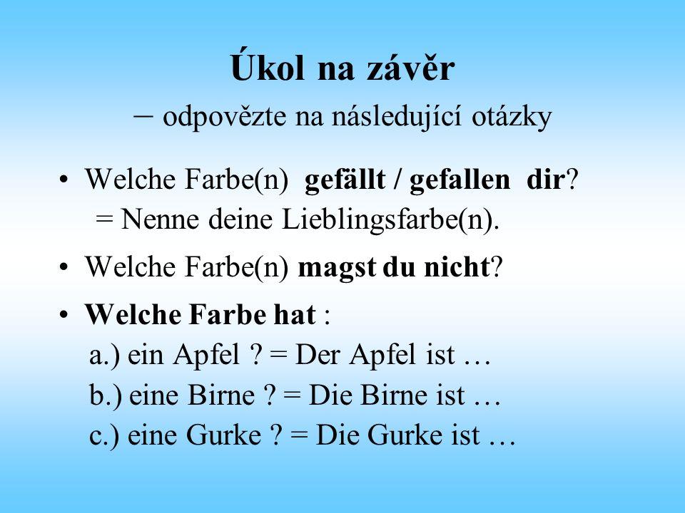 Úkol na závěr – odpovězte na následující otázky Welche Farbe(n) gefällt / gefallen dir? = Nenne deine Lieblingsfarbe(n). Welche Farbe(n) magst du nich