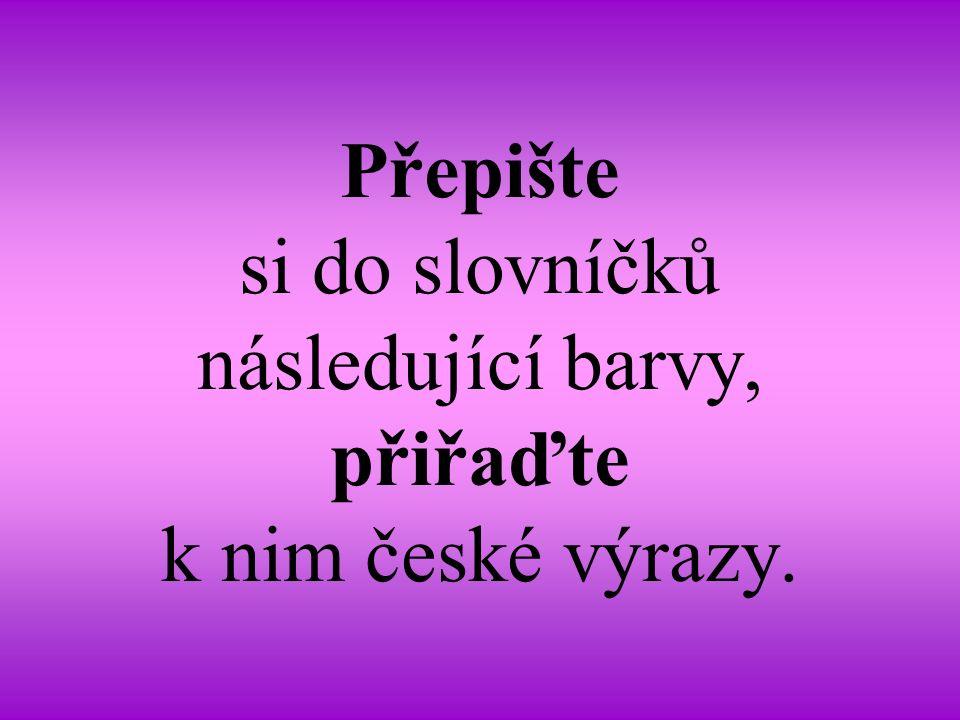 Přepište si do slovníčků následující barvy, přiřaďte k nim české výrazy.