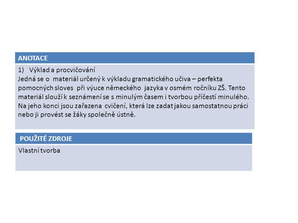 ANOTACE 1)Výklad a procvičování Jedná se o materiál určený k výkladu gramatického učiva – perfekta pomocných sloves při výuce německého jazyka v osmém ročníku ZŠ.