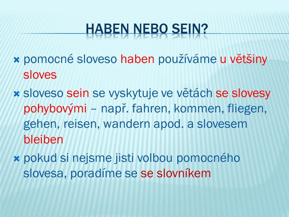  pomocné sloveso haben používáme u většiny sloves  sloveso sein se vyskytuje ve větách se slovesy pohybovými – např.
