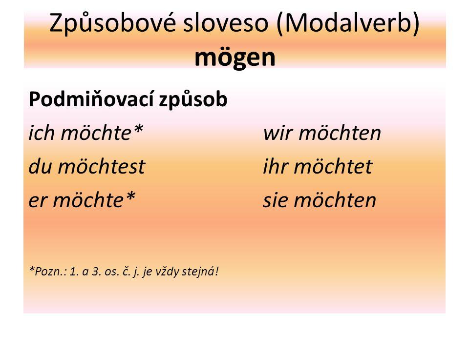 Způsobové sloveso (Modalverb) mögen Podmiňovací způsob ich möchte*wir möchten du möchtestihr möchtet er möchte*sie möchten *Pozn.: 1.