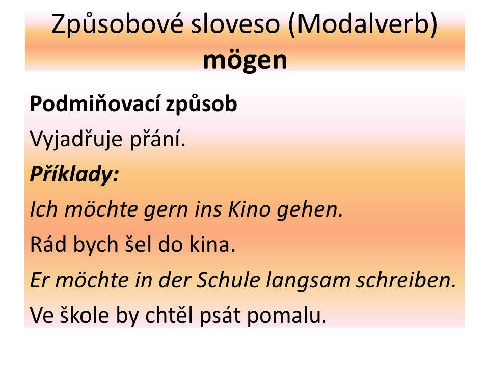 Způsobové sloveso (Modalverb) mögen Podmiňovací způsob Vyjadřuje přání.