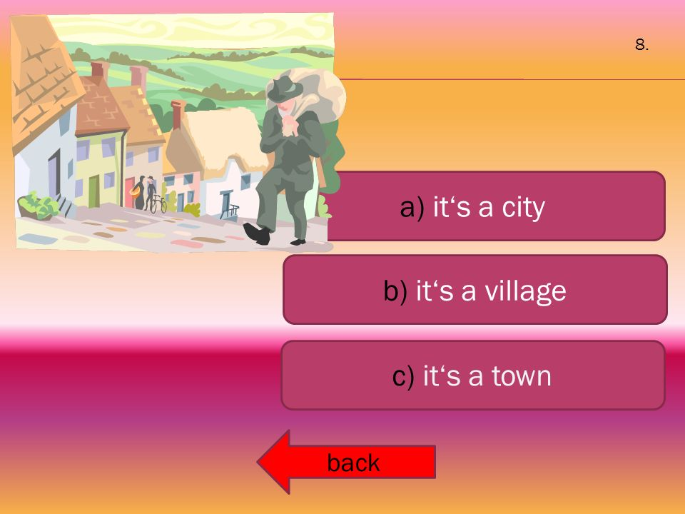 a) it's a city b) it's a village c) it's a town back 8.