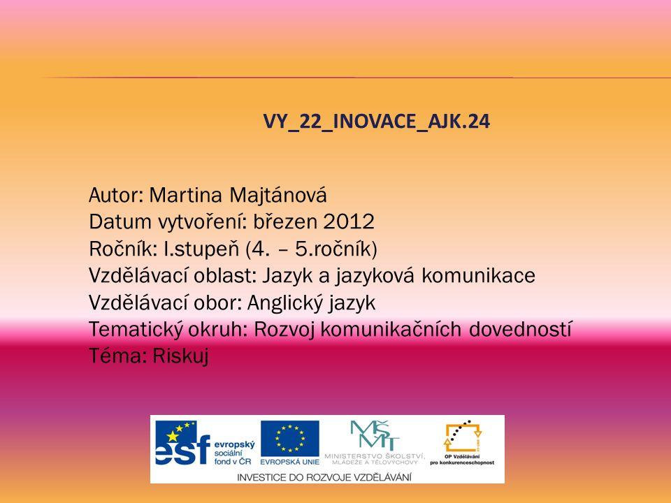 VY_22_INOVACE_AJK.24 Autor: Martina Majtánová Datum vytvoření: březen 2012 Ročník: I.stupeň (4. – 5.ročník) Vzdělávací oblast: Jazyk a jazyková komuni