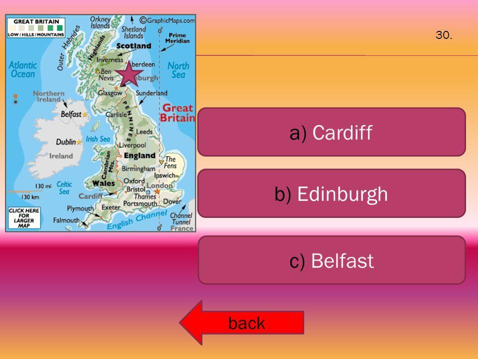 a) Cardiff b) Edinburgh c) Belfast back 30.