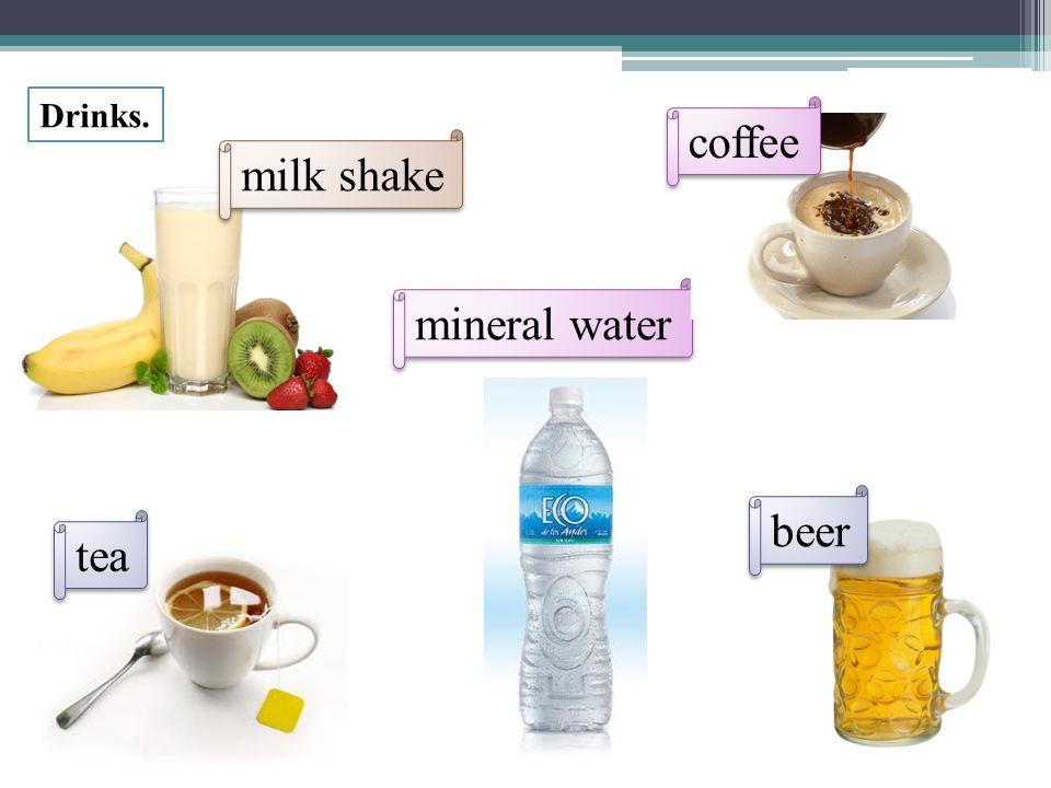 Drinks. milk shake mineral water coffee beer tea