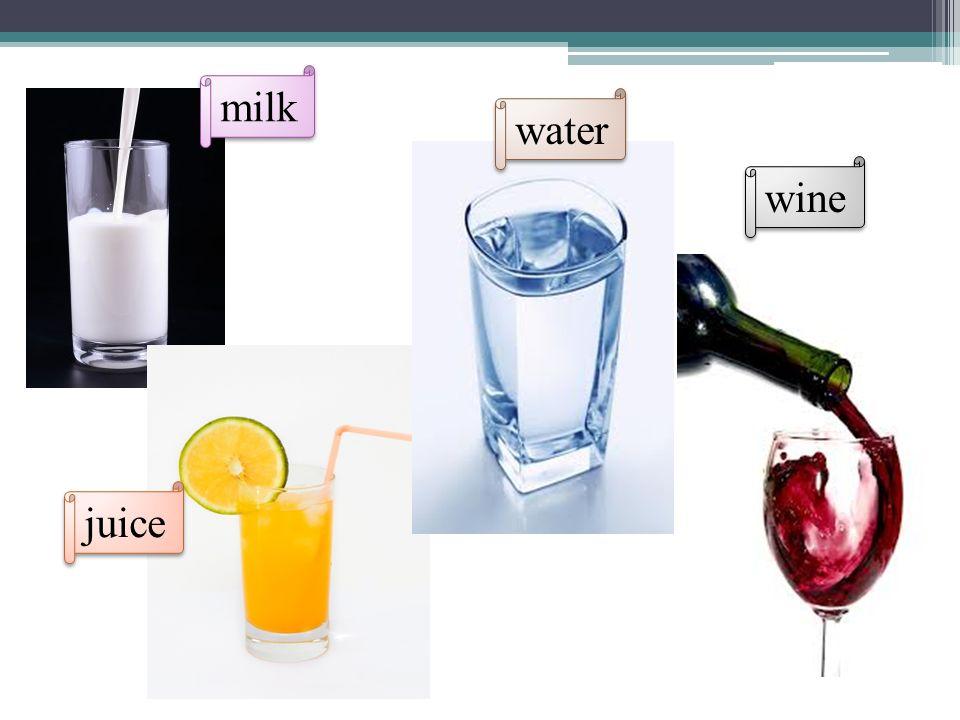 wine milk juice water