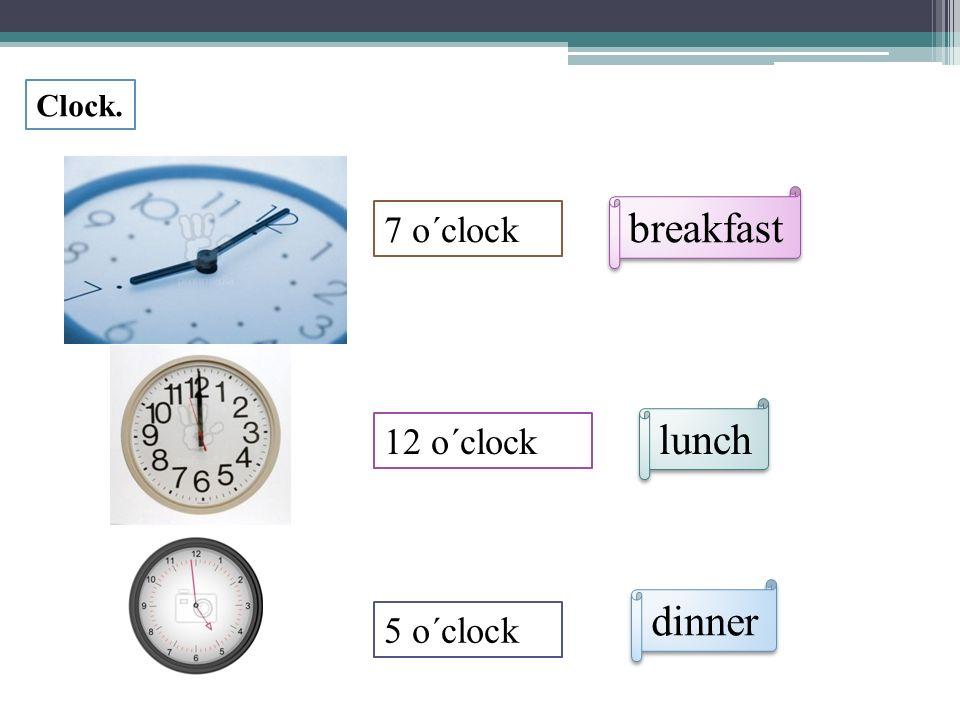 Clock. 7 o´clock 12 o´clock 5 o´clock breakfast dinner lunch