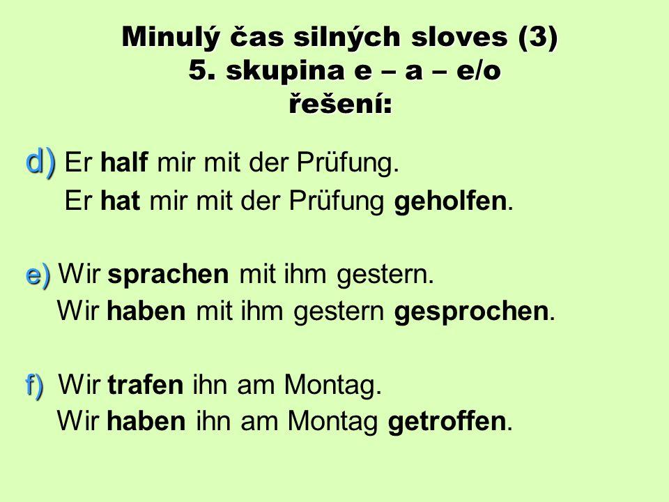 Minulý čas silných sloves (3) 5. skupina e – a – e/o řešení: a) a) Gestern aβen wir im Restaurant.