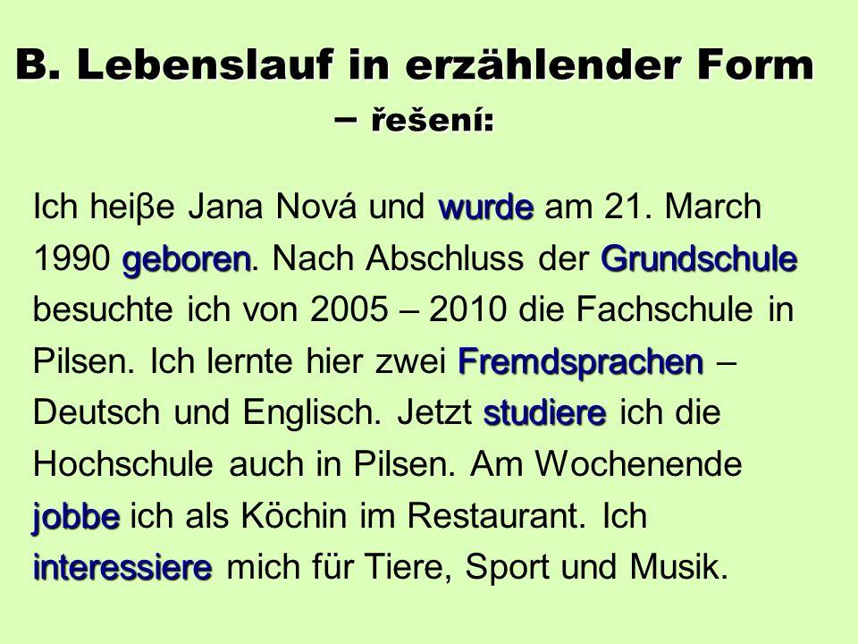 B. Lebenslauf in erzählender Form Doplňte vhodná slova: Ich heiβe Jana Nová und...............