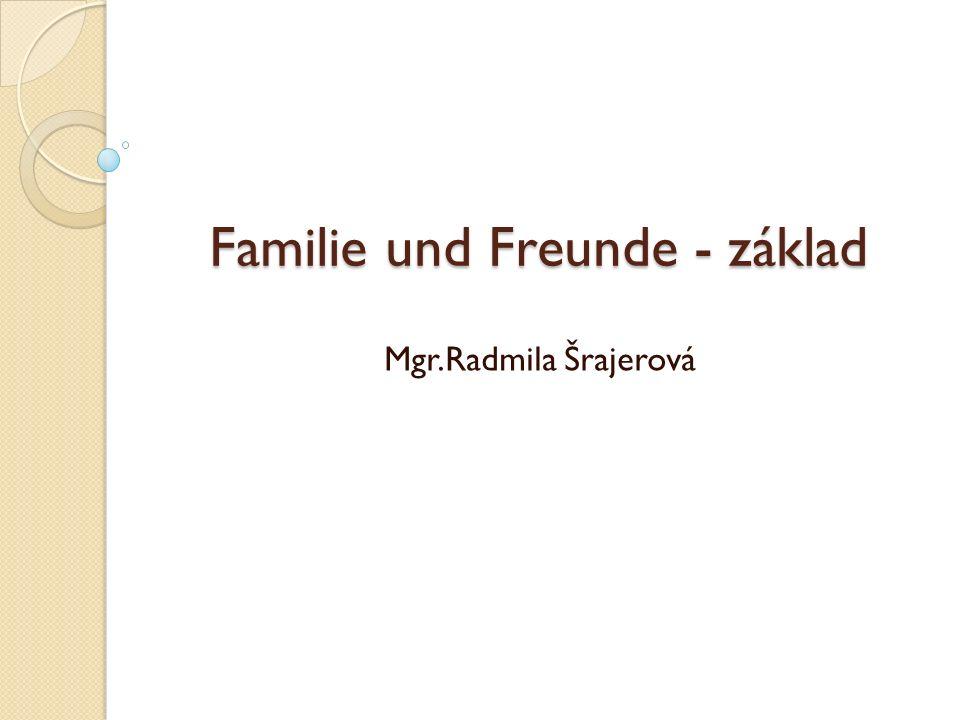 Familie und Freunde - základ Mgr.Radmila Šrajerová