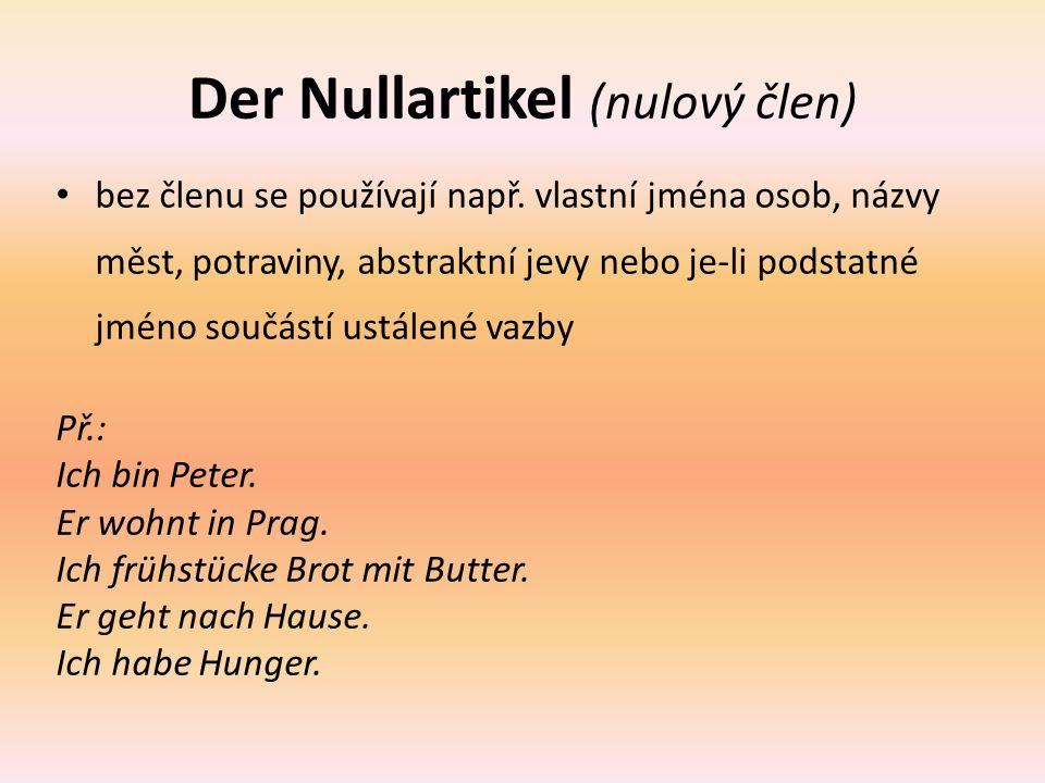 Der Nullartikel (nulový člen) bez členu se používají např. vlastní jména osob, názvy měst, potraviny, abstraktní jevy nebo je-li podstatné jméno součá