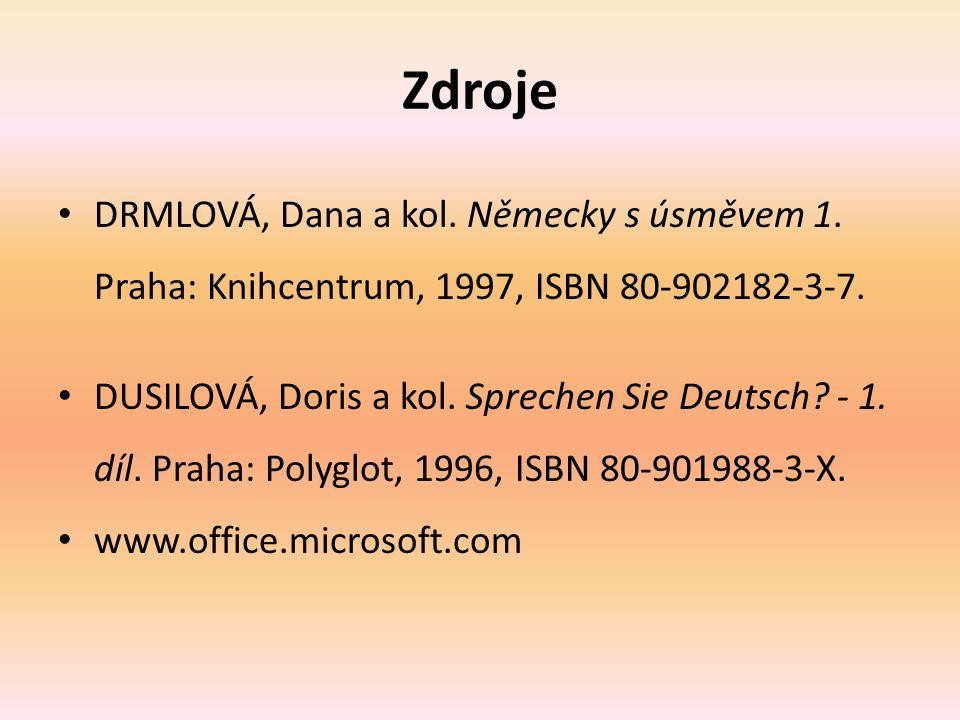 Zdroje DRMLOVÁ, Dana a kol. Německy s úsměvem 1. Praha: Knihcentrum, 1997, ISBN 80-902182-3-7. DUSILOVÁ, Doris a kol. Sprechen Sie Deutsch? - 1. díl.
