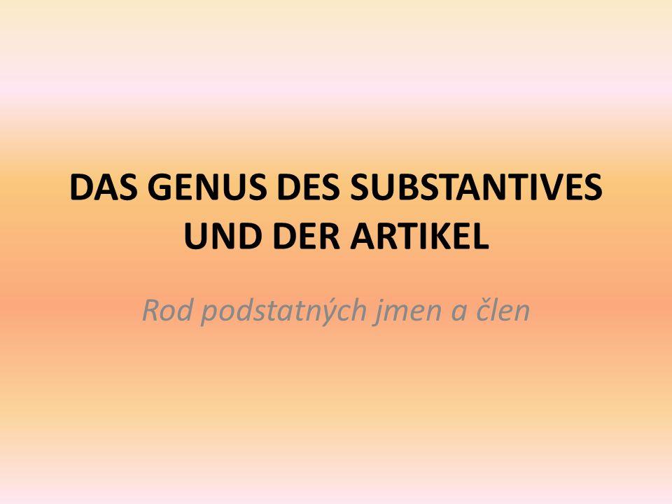DAS GENUS DES SUBSTANTIVES UND DER ARTIKEL Rod podstatných jmen a člen