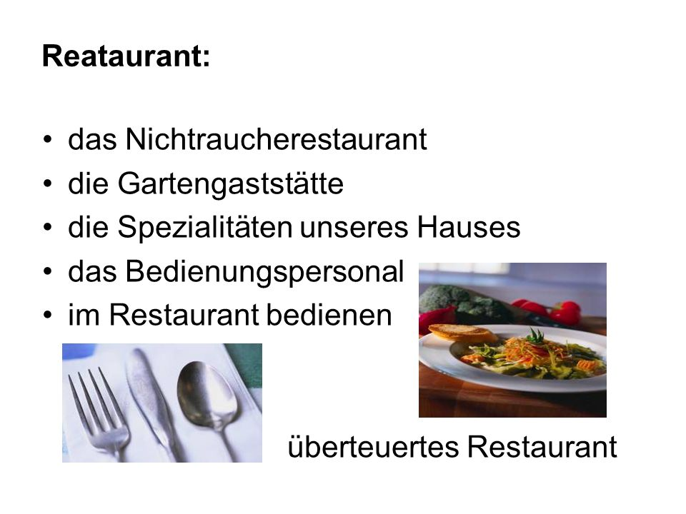 Reataurant: das Nichtraucherestaurant die Gartengaststätte die Spezialitäten unseres Hauses das Bedienungspersonal im Restaurant bedienen überteuertes Restaurant