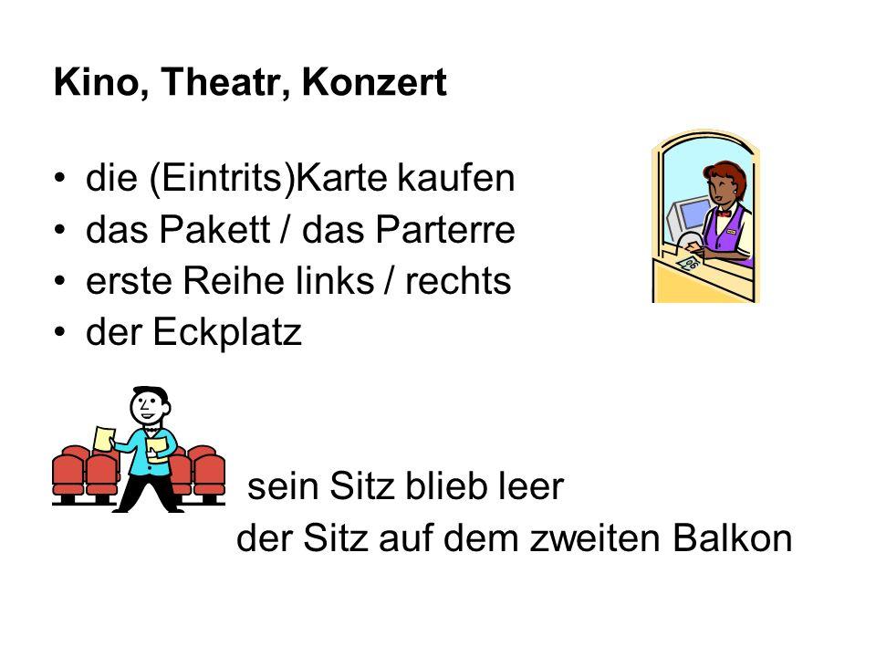 Kino, Theatr, Konzert die (Eintrits)Karte kaufen das Pakett / das Parterre erste Reihe links / rechts der Eckplatz sein Sitz blieb leer der Sitz auf d