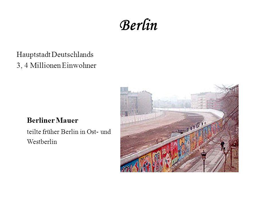 Berlin Hauptstadt Deutschlands 3, 4 Millionen Einwohner Berliner Mauer teilte früher Berlin in Ost- und Westberlin