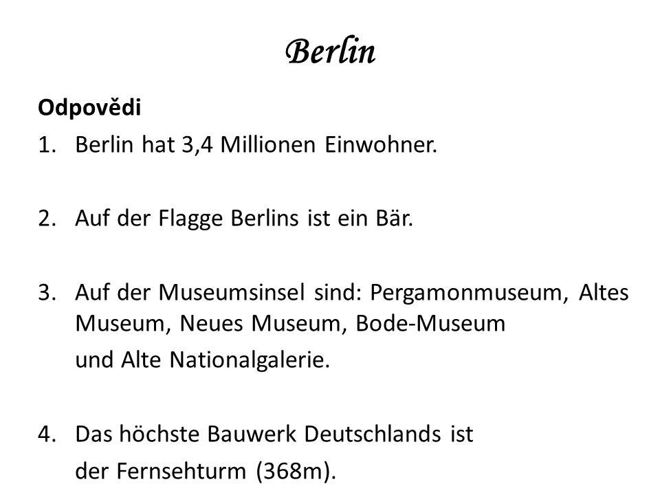 Berlin Odpovědi 1.Berlin hat 3,4 Millionen Einwohner.
