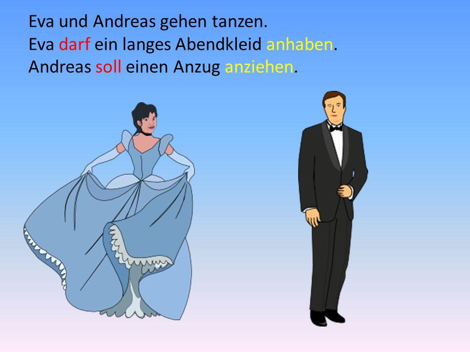 Eva und Andreas gehen tanzen. Eva darf ein langes Abendkleid anhaben.