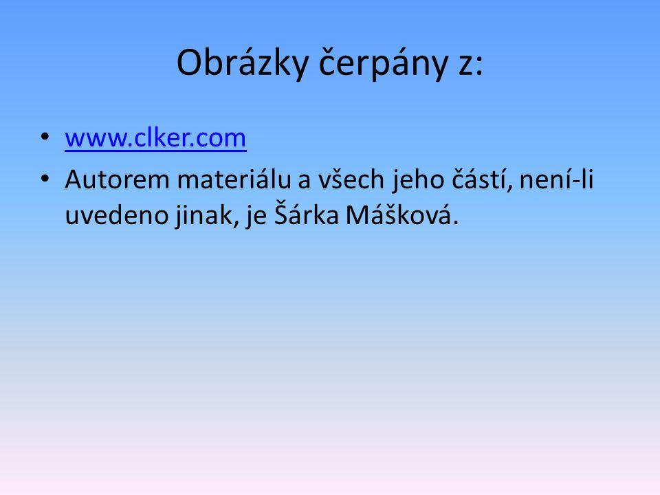 Obrázky čerpány z: www.clker.com Autorem materiálu a všech jeho částí, není-li uvedeno jinak, je Šárka Mášková.