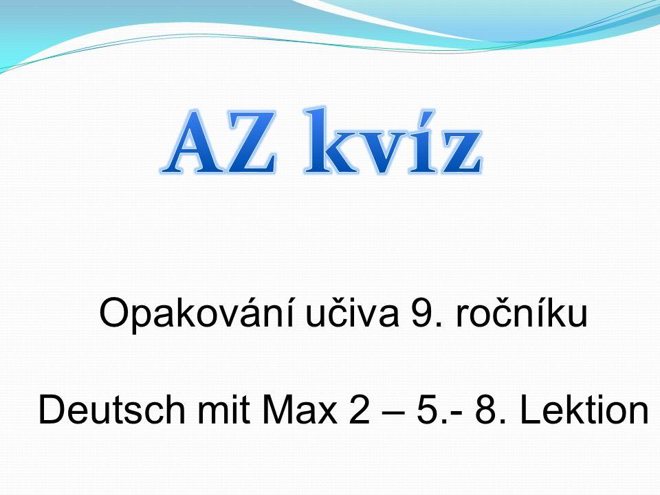 Opakování učiva 9. ročníku Deutsch mit Max 2 – 5.- 8. Lektion